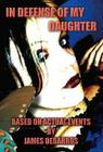 In Defense of My Daughter: Based on Actual Events Cover Image