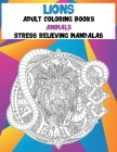 Adult Coloring Books Stress Relieving Mandalas - Animals - Lions Cover Image