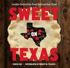 Sweet on Texas: Loveable Confections from the Lone Star State Cover Image