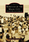 Boricuas in the Magic City: Puerto Ricans in Miami (Images of America) Cover Image