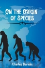 On the Origin of Species: Means of Natural Selection, or the Preservation of Favoured Races in the Struggle for Life Cover Image