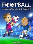Football Colouring Book for Kids Aged 5-11: Cool Sport Colouring Book For Boys Cover Image