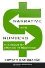 Narrative and Numbers: The Value of Stories in Business (Columbia Business School Publishing) Cover Image