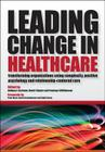 Leading Change in Healthcare: Transforming Organizations Using Complexity, Positive Psychology and Relationship-Centered Care Cover Image