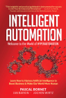 Intelligent Automation: Welcome to the World of Hyperautomation: Learn How to Harness Artificial Intelligence to Boost Business & Make Our World More Cover Image