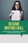 Resume Writing Skill: Guide Detailing A Comprehensive Approach And A Step-By-Step System: Write A Resume With No Experience Cover Image