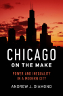 Chicago on the Make: Power and Inequality in a Modern City Cover Image