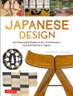 Japanese Design: An Illustrated Guide to Art, Architecture and Aesthetics in Japan Cover Image