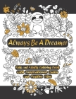 Always Be a Dreamer: Kids and Adults Coloring Book With Inspirational Quotes and Positive Vibes Cover Image