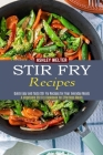 Stir Fry Recipes: A Vegetable Stir Fry Cookbook for Effortless Meals (Quick Easy and Tasty Stir Fry Recipes for Your Everyday Meals) Cover Image