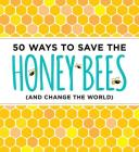 50 Ways to Save the Honey Bees : (and Change the World) Cover Image