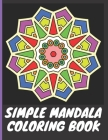 Simple Mandala Coloring Book: With easy large print patterns, it's perfect for beginners, kids, adults and senior citizens - 40 unique mandala image (Mandala Coloring Books #2) Cover Image