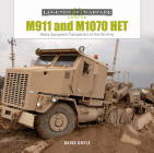 M911 and M1070 Het: Heavy-Equipment Transporters of the US Army (Legends of Warfare: Ground #30) Cover Image