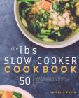 IBS Slow Cooker Cookbook: 50 Low FODMAP Slow Cooker Recipes To Manage Your IBS Symptoms Cover Image