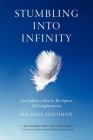 Stumbling Into Infinity: An Ordinary Man in the Sphere of Enlightenment Cover Image