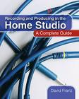 Recording and Producing in the Home Studio: A Complete Guide Cover Image