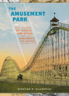 The Amusement Park: 900 Years of Thrills and Spills, and the Dreamers and Schemers Who Built Them Cover Image