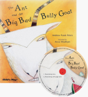 The Ant and the Big Bad Bully Goat [With CD (Audio)] (Traditional Tale with a Twist) Cover Image