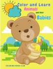Color and Learn Animals and Their Babies - Great Educational Material and Fun Activity Coloring Book for Toddlers, Prescool and Kindergarten Kids Cover Image
