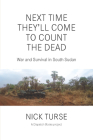 Next Time They'll Come to Count the Dead: War and Survival in South Sudan (Dispatch Books) Cover Image