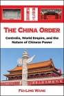 The China Order: Centralia, World Empire, and the Nature of Chinese Power Cover Image