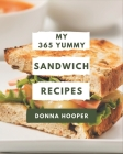 My 365 Yummy Sandwich Recipes: A Yummy Sandwich Cookbook You Won't be Able to Put Down Cover Image
