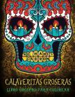 Calaveritas Groseras: Libro Grosero Para Colorear: Un libro único con fondo negro: Día de los Muertos Calaveras de Azucar Cover Image