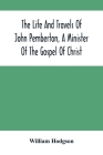 The Life And Travels Of John Pemberton, A Minister Of The Gospel Of Christ Cover Image