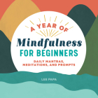 A Year of Mindfulness for Beginners: Daily Mantras, Meditations, and Prompts Cover Image