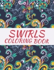Swirls Coloring Book: An Adult Coloring Book with More Than 50 Swirls, Bouquets, Wreaths, Patterns, Decorations, Inspirational Designs, and Cover Image
