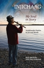 Injichaag: My Soul in Story: Anishinaabe Poetics in Art and Words Cover Image