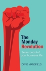 The Monday Revolution: Seize control of your business life Cover Image