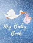 My Baby Book: Baby log book for newborns is a perfect gift for a new mother. Ideal for new parents or nannies. (110 Pages 8.5 x11 ba Cover Image