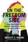 On the Freedom Side: How Five Decades of Youth Activists Have Remixed American History Cover Image