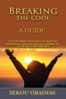Breaking The Code: A Guide to Overcoming the Effects of Negative Experiences and the Greatest Cover Image