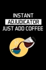 Instant Adjudicator Just Add Coffee: Adjudicator Notebook - Blank Lined Notebook Journal - (6 x 9 - 120 Pages) - Adjudicator Gifts Cover Image