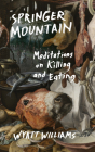 Springer Mountain: Meditations on Killing and Eating Cover Image