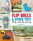 Flip Dolls & Other Toys That Zip, Stack, Hide, Grab & Go Cover Image