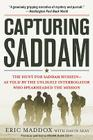 Capturing Saddam: The Hunt for Saddam Hussein--As Told by the Unlikely Interrogator Who Spearheaded the Mission Cover Image