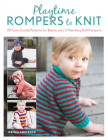 Playtime Rompers to Knit: 25 Cute Comfy Patterns for Babies Plus 2 Matching Doll Rompers Cover Image