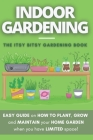 The Itsy Bitsy Gardening Book: How to plant, grow and maintain your own indoor garden when you have NO space! Cover Image