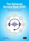 The Universal Service Desk (USD): Implementing, controlling and improving service delivery Cover Image