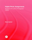 Digital Photo Assignments: Projects for All Levels of Photography Classes (Photography Educators) Cover Image