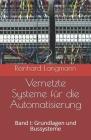 Vernetzte Systeme für die Automatisierung: Band I: Grundlagen und Bussysteme Cover Image