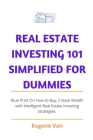 Real Estate Investing 101 Simplified for Dummies: Blue Print on how to buy, Create Wealth with intelligent Real Estate Investing Strategy. Cover Image