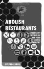 Abolish Restaurants: A Worker's Critique of the Food Service Industry (PM Pamphlet) Cover Image