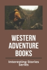 Western Adventure Books: Interesting Stories Series: Old Western Movies List Cover Image