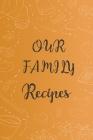Our family recipes: recipe book/ cooking recipe organizer Cover Image