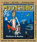Moonshine!: Recipes * Tall Tales * Drinking Songs * Historical Stuff * Knee-Slappers * How to Make It * How to Drink It * Pleasin' Cover Image