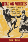 Hell on Wheels: Wicked Towns Along the Union Pacific Railroad Cover Image